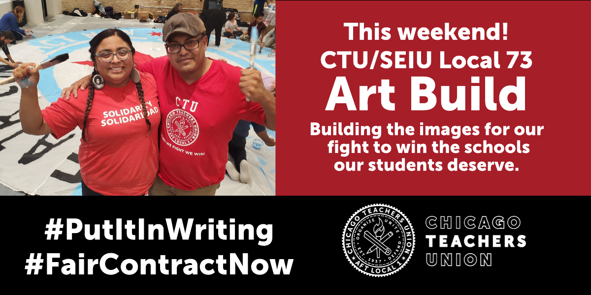 CTU and SEIU Local 73 join forces for weekend art build as unions prepare for possible strike
