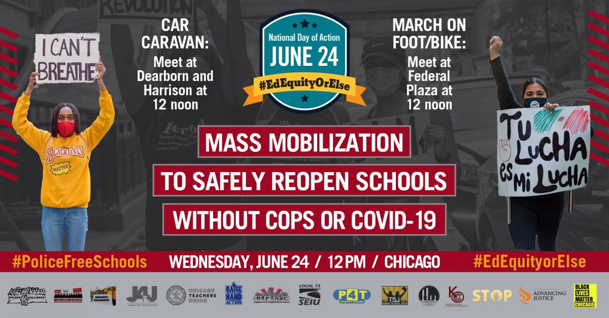 Wednesday, June 24 Mass Mobilization to Safely Reopen Schools without Cops or COVID-19. Meet at noon. Cars: Dearborn and Harrison, Foot or Bike: Federal Plaza