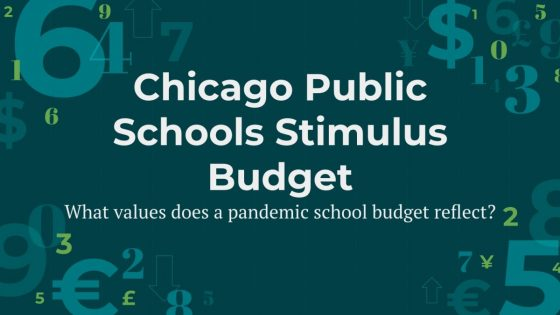 Chicago Public Schools Stimulus Budget: What values does a pandemic school budget reflect?