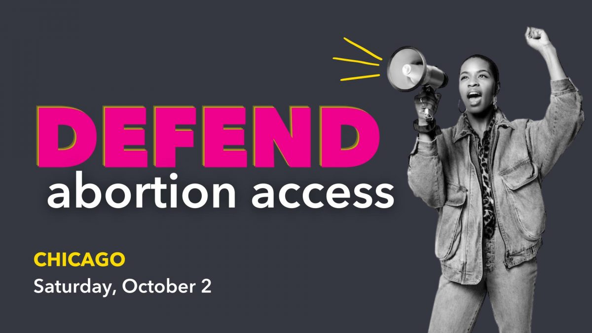 Woman with bullhorn and fist raised. In large letters: Defend abortion access. Smaller letters: Chicago, Sunday, October 2